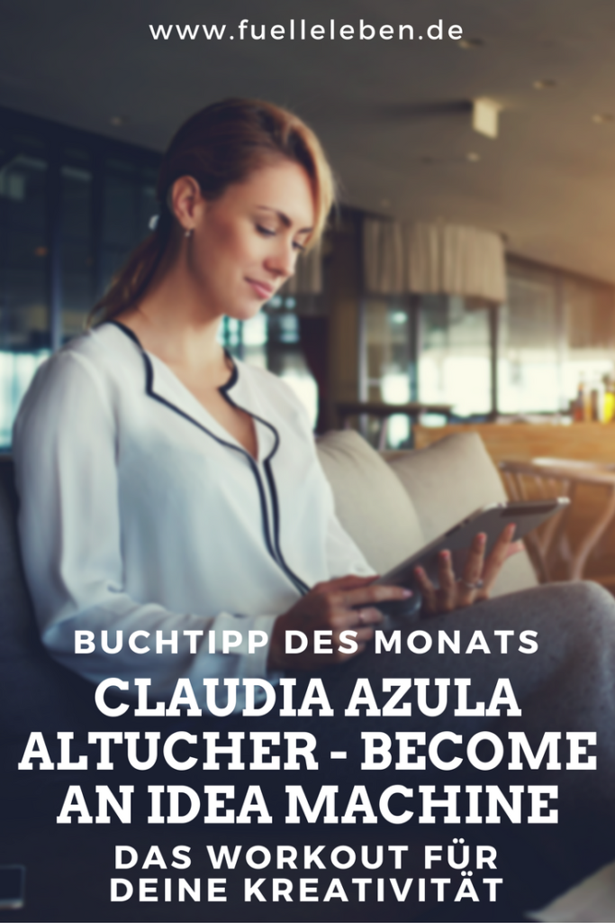 Buchtipp: Claudia Azula Altucher - Become an idea machine
