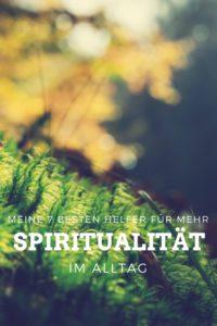 Du möchtest mehr Spiritualität in Deinen Alltag integrieren? Nichts leichter als das! Meine 7 besten Tipps findest Du hier!